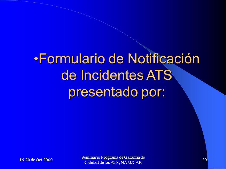 16-20 de Oct 2000 Seminario Programa de Garantía de Calidad de los ATS, NAM/CAR 20 Formulario de Notificación de Incidentes ATS presentado por:Formula