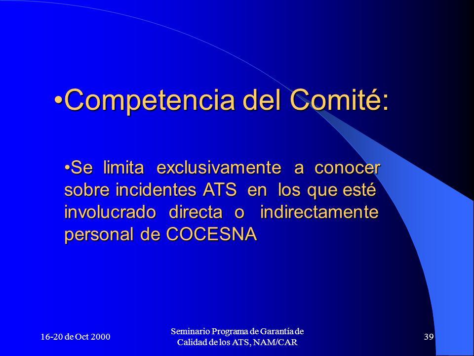 16-20 de Oct 2000 Seminario Programa de Garantía de Calidad de los ATS, NAM/CAR 39 Competencia del Comité:Competencia del Comité: Se limita exclusivam