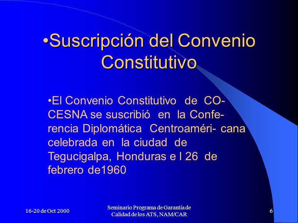 16-20 de Oct 2000 Seminario Programa de Garantía de Calidad de los ATS, NAM/CAR 6 Suscripción del Convenio ConstitutivoSuscripción del Convenio Consti