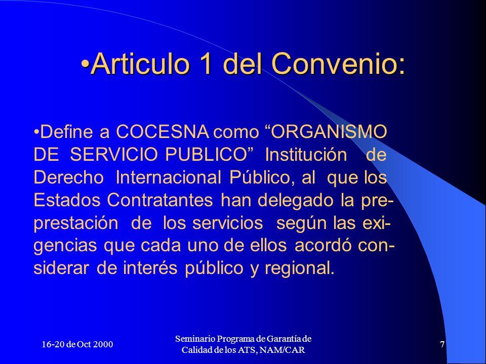 16-20 de Oct 2000 Seminario Programa de Garantía de Calidad de los ATS, NAM/CAR 7 Articulo 1 del Convenio:Articulo 1 del Convenio: Define a COCESNA co