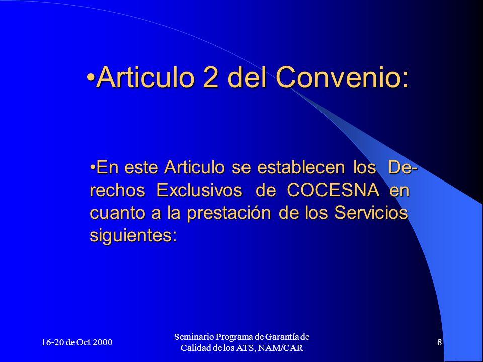 16-20 de Oct 2000 Seminario Programa de Garantía de Calidad de los ATS, NAM/CAR 9 Control de Tránsito AéreoControl de Tránsito Aéreo Telecomunicaciones AeronáuticasTelecomunicaciones Aeronáuticas Radioayudas para la Navegación AéreaRadioayudas para la Navegación Aérea Otros Servicios : (AIS, SAR, Seguridad Aeronáutica, etc.)Otros Servicios : (AIS, SAR, Seguridad Aeronáutica, etc.)