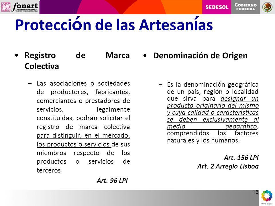 15 Protecci ó n de las Artesan í as Registro de Marca Colectiva –Las asociaciones o sociedades de productores, fabricantes, comerciantes o prestadores
