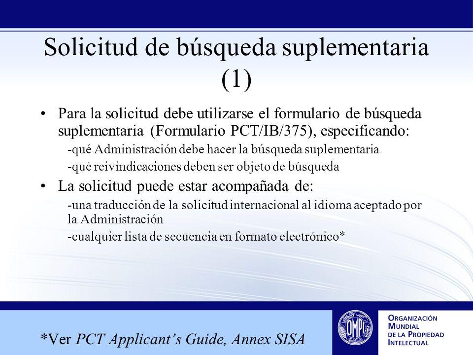 Solicitud de búsqueda suplementaria (1) Para la solicitud debe utilizarse el formulario de búsqueda suplementaria (Formulario PCT/IB/375), especifican