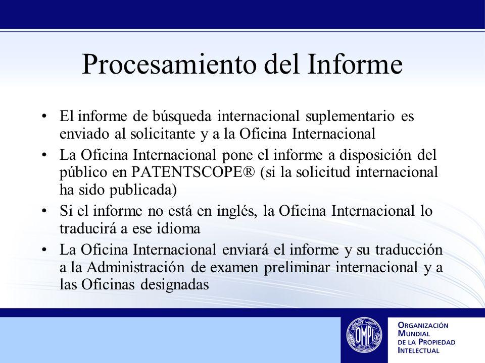 Procesamiento del Informe El informe de búsqueda internacional suplementario es enviado al solicitante y a la Oficina Internacional La Oficina Interna