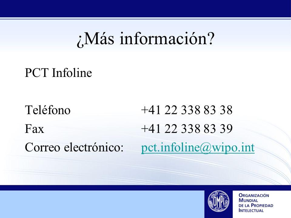 ¿Más información? PCT Infoline Teléfono+41 22 338 83 38 Fax+41 22 338 83 39 Correo electrónico:pct.infoline@wipo.intpct.infoline@wipo.int