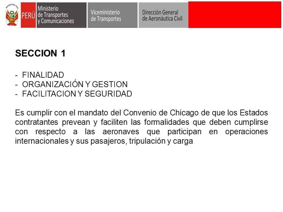 SECCION 1 - FINALIDAD - ORGANIZACIÓN Y GESTION - FACILITACION Y SEGURIDAD Es cumplir con el mandato del Convenio de Chicago de que los Estados contrat