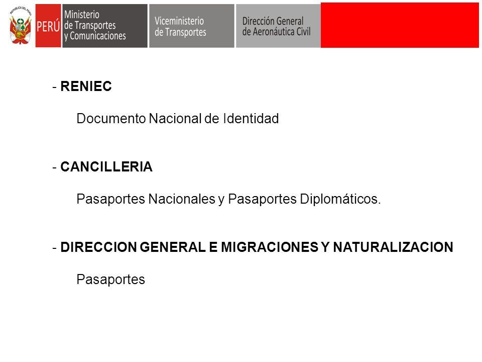 - RENIEC Documento Nacional de Identidad - CANCILLERIA Pasaportes Nacionales y Pasaportes Diplomáticos. - DIRECCION GENERAL E MIGRACIONES Y NATURALIZA