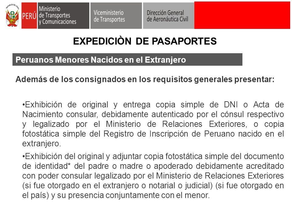 Peruanos Menores Nacidos en el Extranjero Además de los consignados en los requisitos generales presentar: Exhibición de original y entrega copia simp