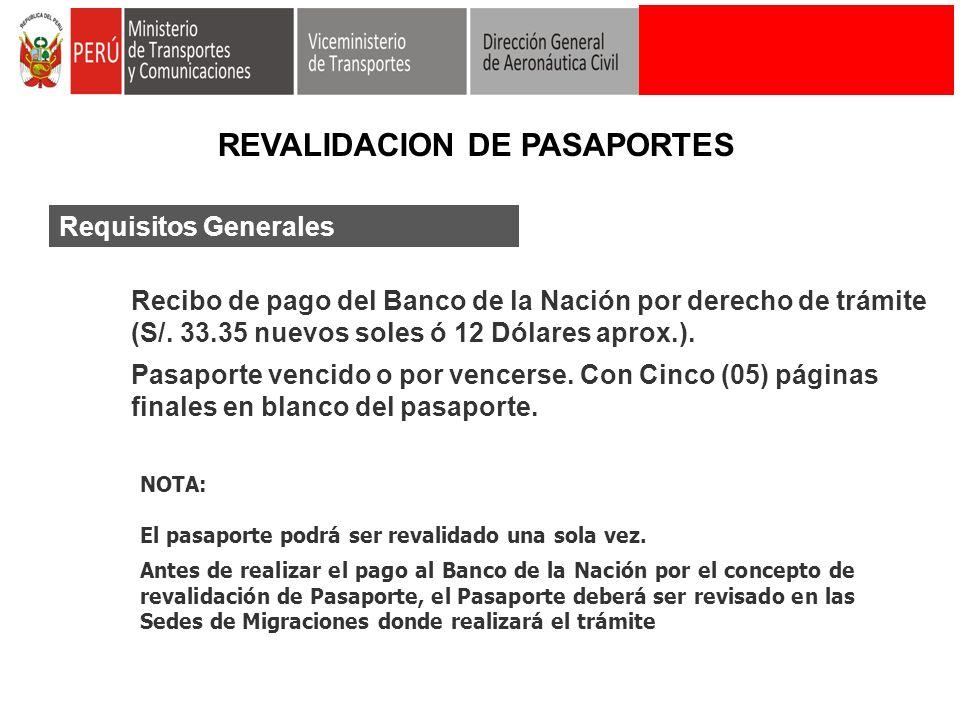 Requisitos Generales Recibo de pago del Banco de la Nación por derecho de trámite (S/. 33.35 nuevos soles ó 12 Dólares aprox.). Pasaporte vencido o po
