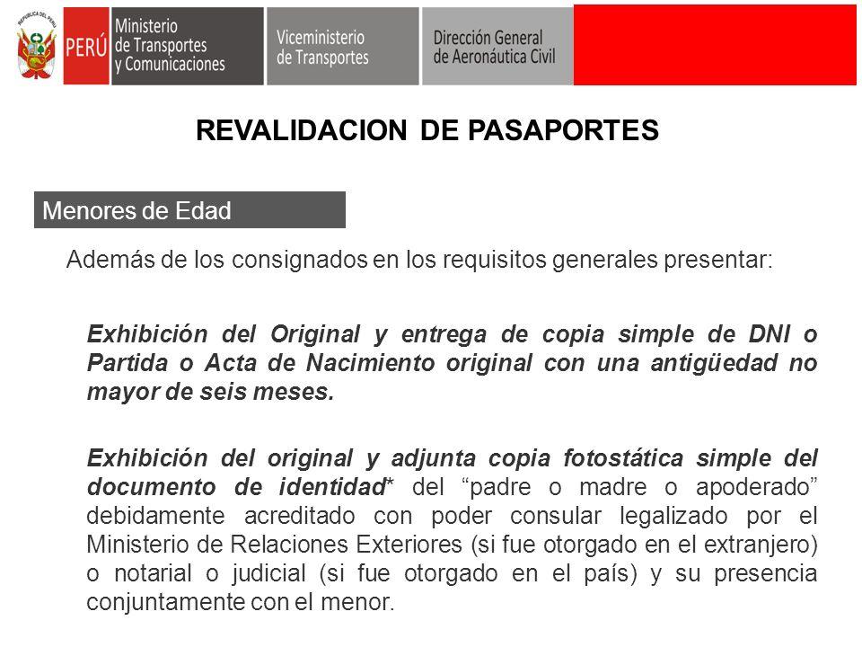 Menores de Edad Además de los consignados en los requisitos generales presentar: Exhibición del Original y entrega de copia simple de DNI o Partida o