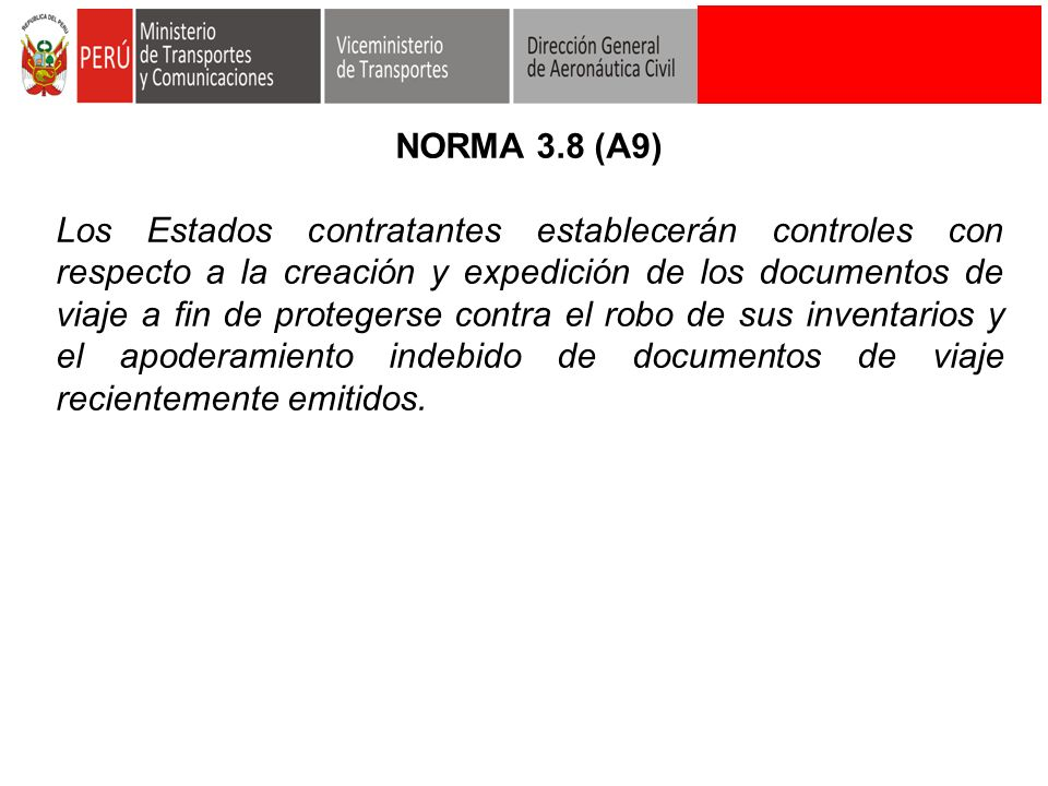 NORMA 3.8 (A9) Los Estados contratantes establecerán controles con respecto a la creación y expedición de los documentos de viaje a fin de protegerse