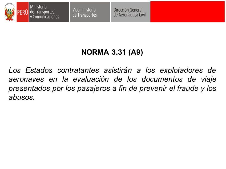 NORMA 3.31 (A9) Los Estados contratantes asistirán a los explotadores de aeronaves en la evaluación de los documentos de viaje presentados por los pas