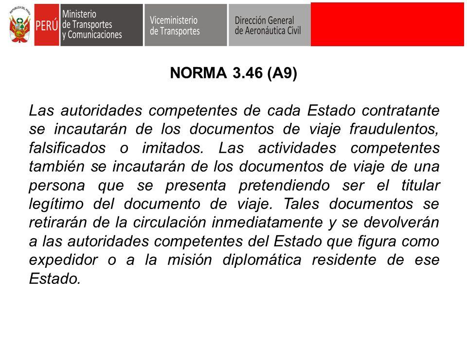 NORMA 3.46 (A9) Las autoridades competentes de cada Estado contratante se incautarán de los documentos de viaje fraudulentos, falsificados o imitados.
