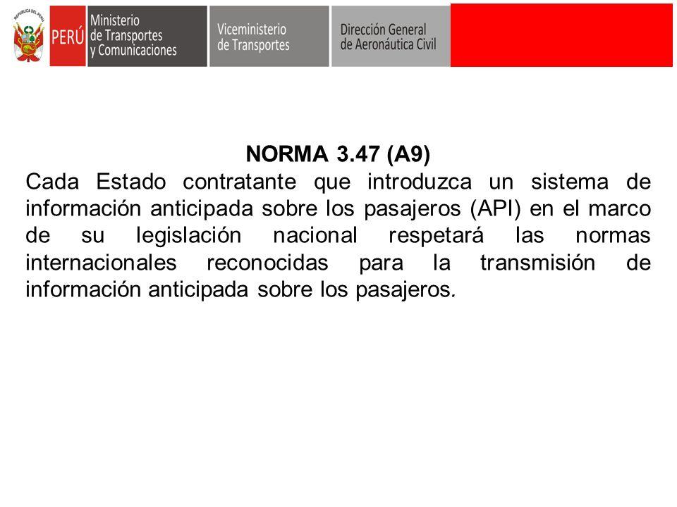 NORMA 3.47 (A9) Cada Estado contratante que introduzca un sistema de información anticipada sobre los pasajeros (API) en el marco de su legislación na