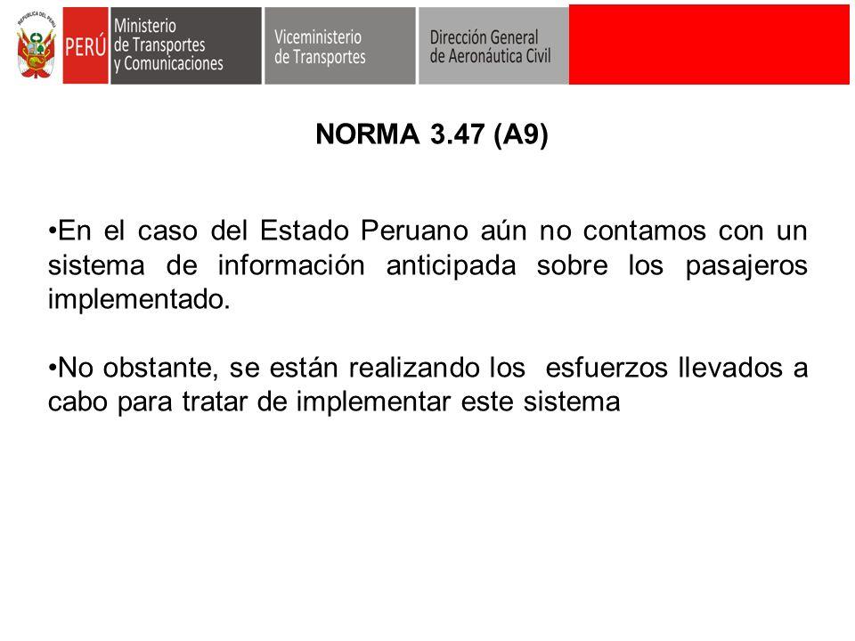 En el caso del Estado Peruano aún no contamos con un sistema de información anticipada sobre los pasajeros implementado. No obstante, se están realiza