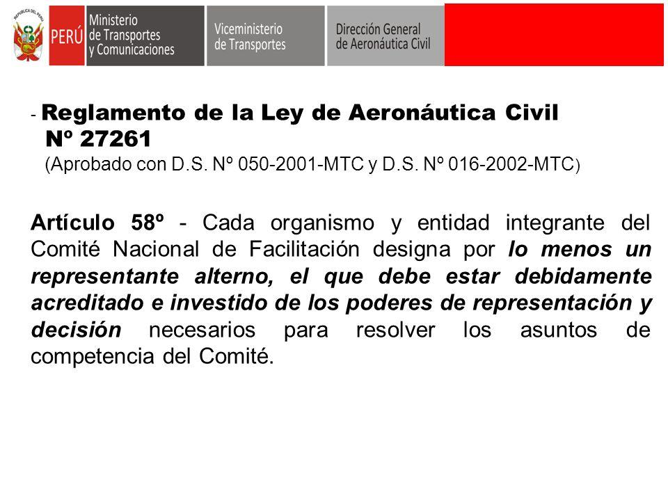 - Reglamento de la Ley de Aeronáutica Civil Nº 27261 (Aprobado con D.S. Nº 050-2001-MTC y D.S. Nº 016-2002-MTC ) Artículo 58º - Cada organismo y entid