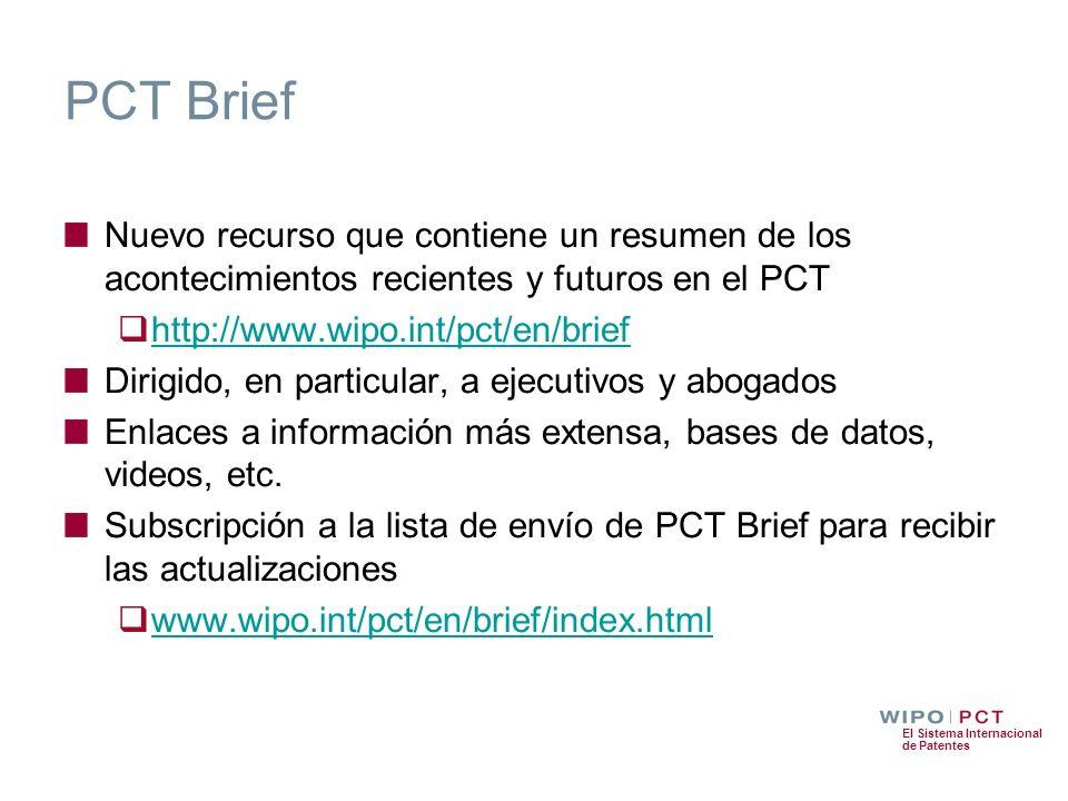 El Sistema Internacional de Patentes PCT Brief Nuevo recurso que contiene un resumen de los acontecimientos recientes y futuros en el PCT http://www.w