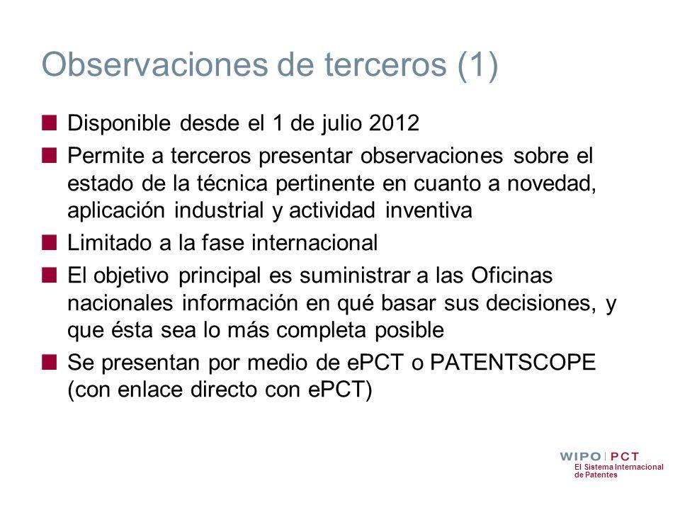 El Sistema Internacional de Patentes Observaciones de terceros (1) Disponible desde el 1 de julio 2012 Permite a terceros presentar observaciones sobr