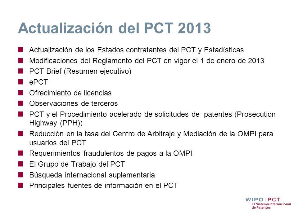 El Sistema Internacional de Patentes Actualización del PCT 2013 Actualización de los Estados contratantes del PCT y Estadísticas Modificaciones del Re