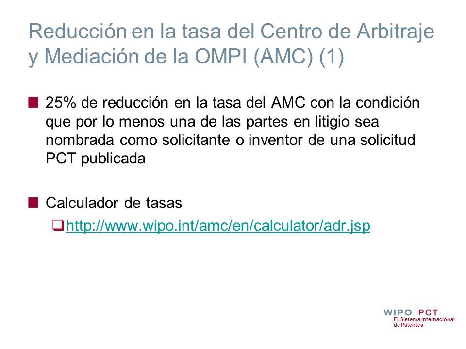 El Sistema Internacional de Patentes Reducción en la tasa del Centro de Arbitraje y Mediación de la OMPI (AMC) (1) 25% de reducción en la tasa del AMC