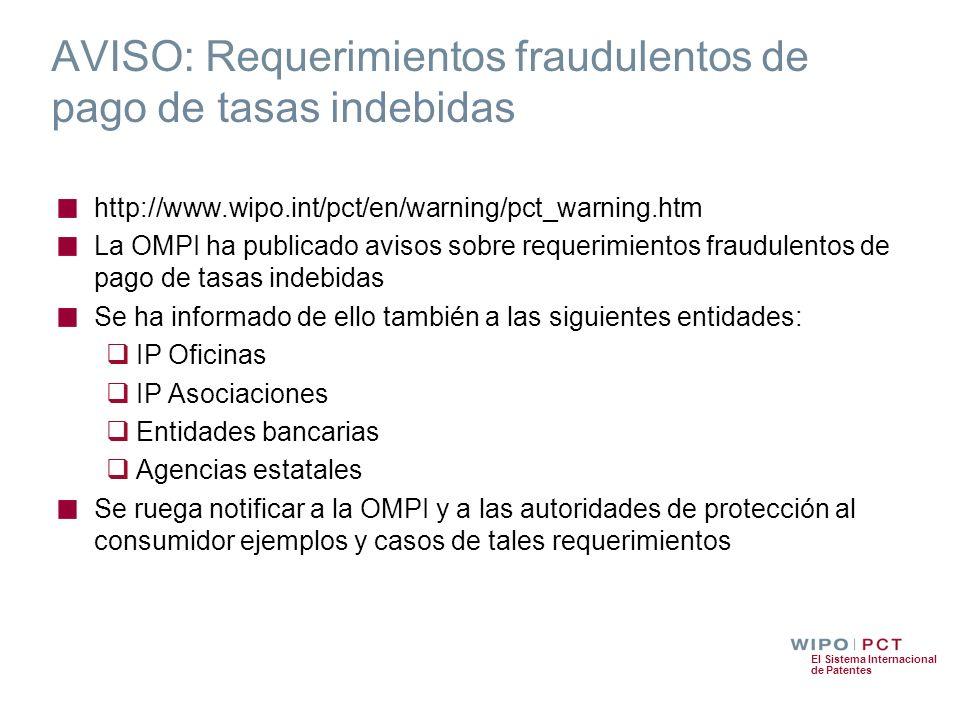 El Sistema Internacional de Patentes AVISO: Requerimientos fraudulentos de pago de tasas indebidas http://www.wipo.int/pct/en/warning/pct_warning.htm