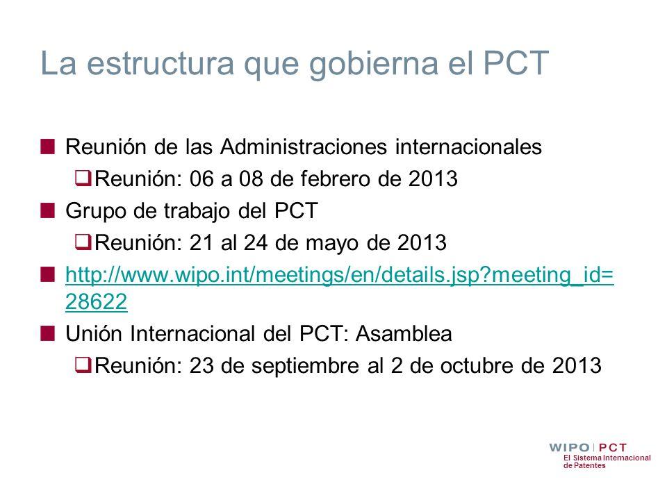 El Sistema Internacional de Patentes La estructura que gobierna el PCT Reunión de las Administraciones internacionales Reunión: 06 a 08 de febrero de