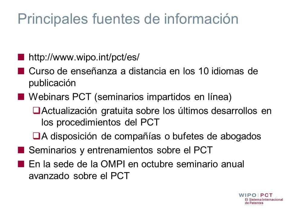 El Sistema Internacional de Patentes Principales fuentes de información http://www.wipo.int/pct/es/ Curso de enseñanza a distancia en los 10 idiomas d