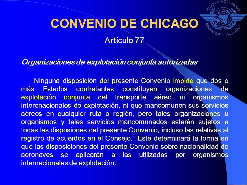 CONVENIO DE CHICAGO Artículo 77 Organizaciones de explotación conjunta autorizadas Ninguna disposición del presente Convenio impide que dos o más Esta