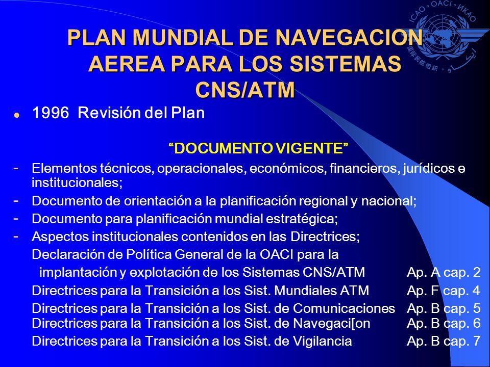 PLAN MUNDIAL DE NAVEGACION AEREA PARA LOS SISTEMAS CNS/ATM 1996 Revisión del Plan DOCUMENTO VIGENTE - Elementos técnicos, operacionales, económicos, f