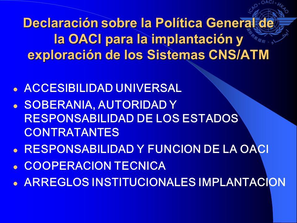 Declaración sobre la Política General de la OACI para la implantación y exploración de los Sistemas CNS/ATM ACCESIBILIDAD UNIVERSAL SOBERANIA, AUTORID