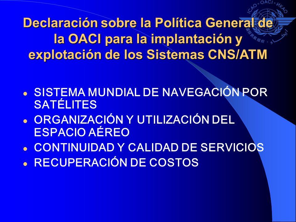 Declaración sobre la Política General de la OACI para la implantación y explotación de los Sistemas CNS/ATM SISTEMA MUNDIAL DE NAVEGACIÓN POR SATÉLITE