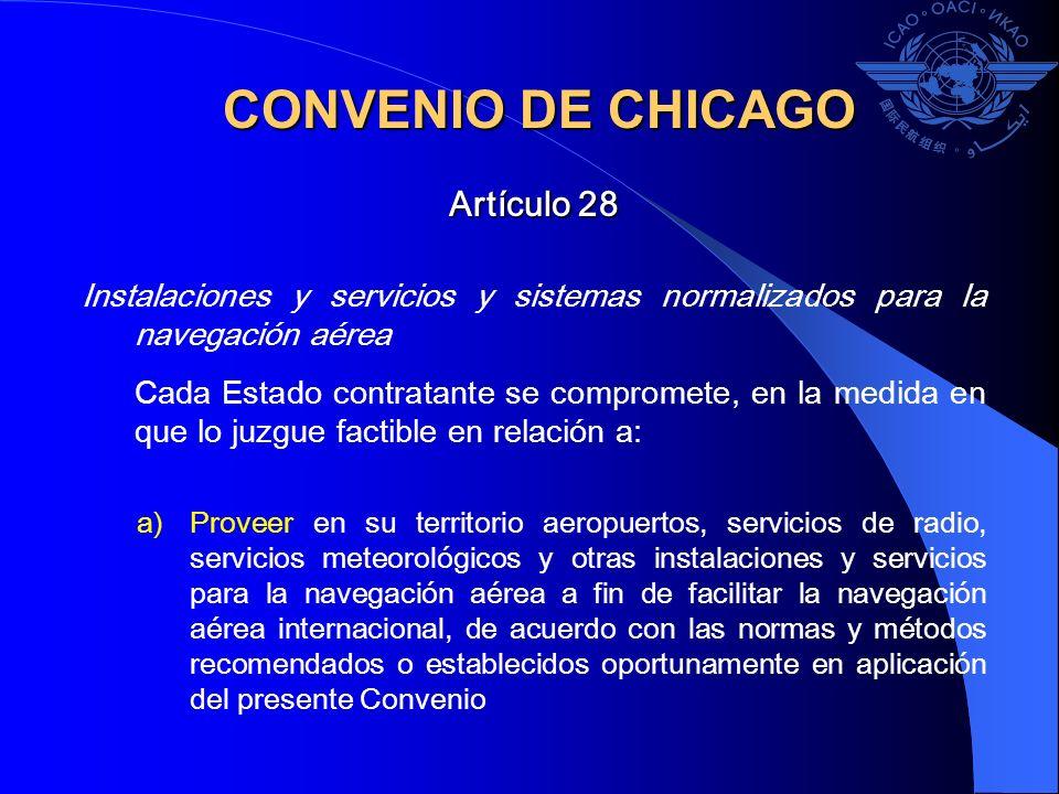 Artículo 28 Instalaciones y servicios y sistemas normalizados para la navegación aérea Cada Estado contratante se compromete, en la medida en que lo j