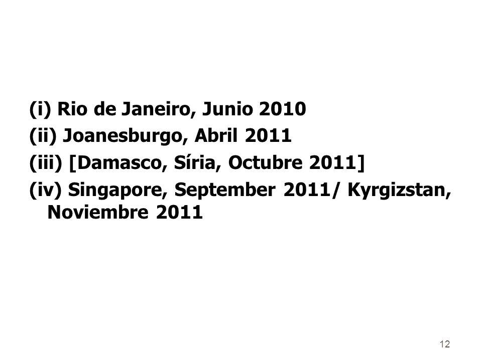 12 (i) Rio de Janeiro, Junio 2010 (ii) Joanesburgo, Abril 2011 (iii) [Damasco, Síria, Octubre 2011] (iv) Singapore, September 2011/ Kyrgizstan, Noviembre 2011