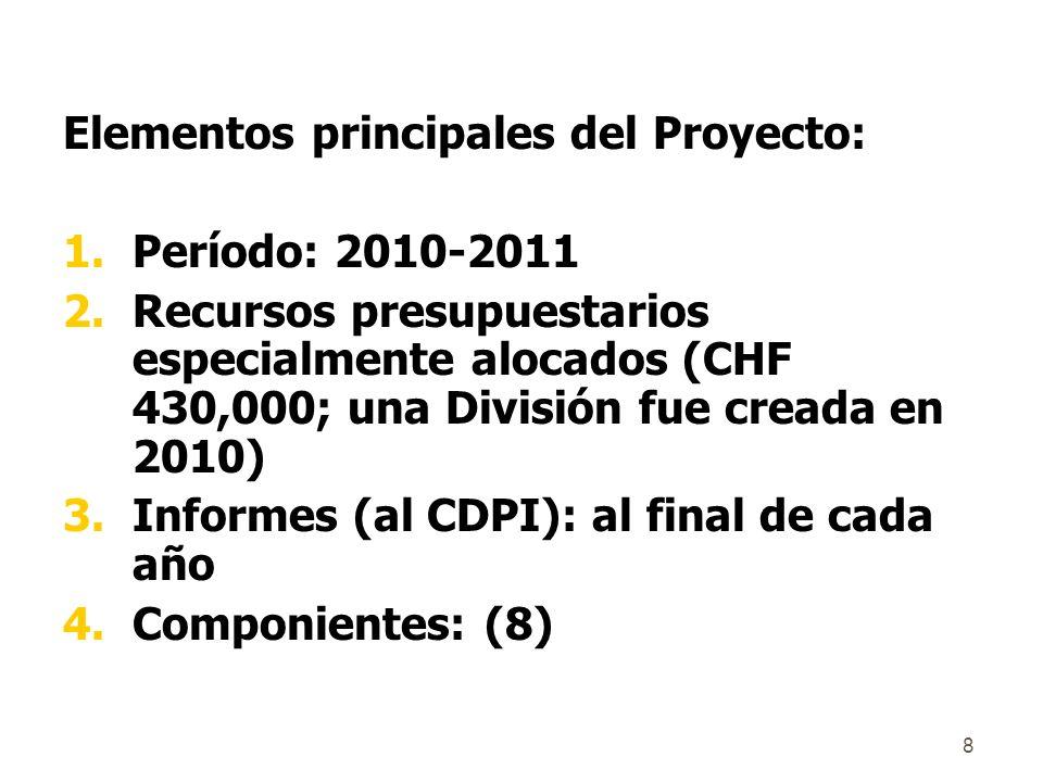 8 Elementos principales del Proyecto: 1.Período: 2010-2011 2.Recursos presupuestarios especialmente alocados (CHF 430,000; una División fue creada en 2010) 3.Informes (al CDPI): al final de cada año 4.Componientes: (8)