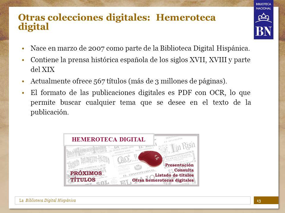 La Biblioteca Digital Hispánica Otras colecciones digitales: Hemeroteca digital Nace en marzo de 2007 como parte de la Biblioteca Digital Hispánica. C