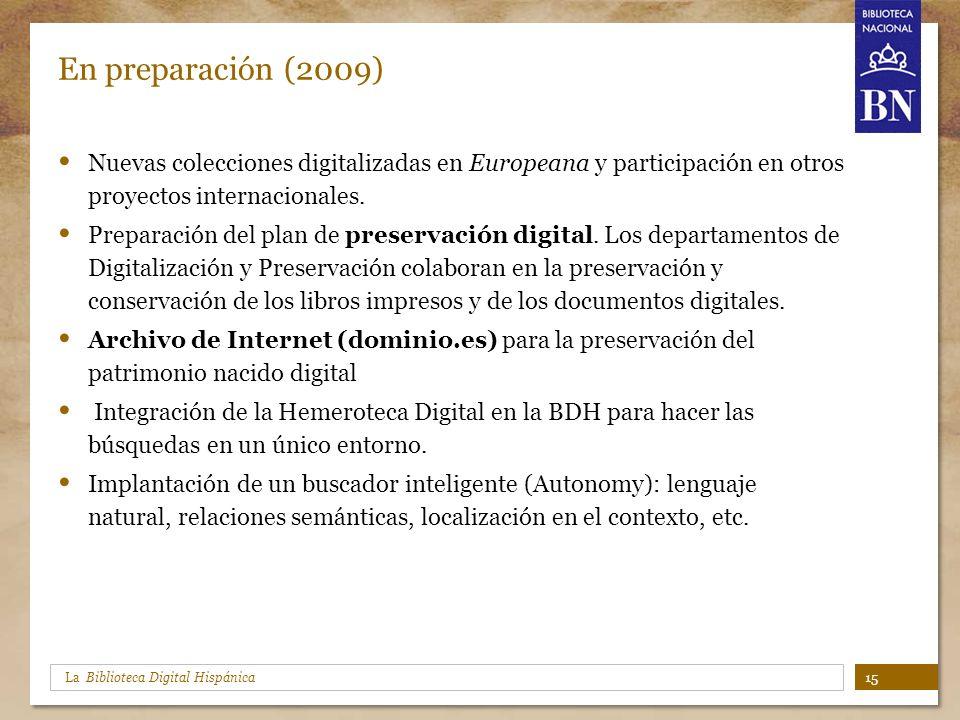La Biblioteca Digital Hispánica En preparación (2009) Nuevas colecciones digitalizadas en Europeana y participación en otros proyectos internacionales