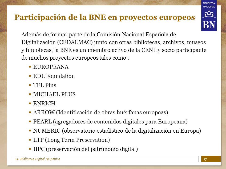 La Biblioteca Digital Hispánica Participación de la BNE en proyectos europeos Además de formar parte de la Comisión Nacional Española de Digitalizació