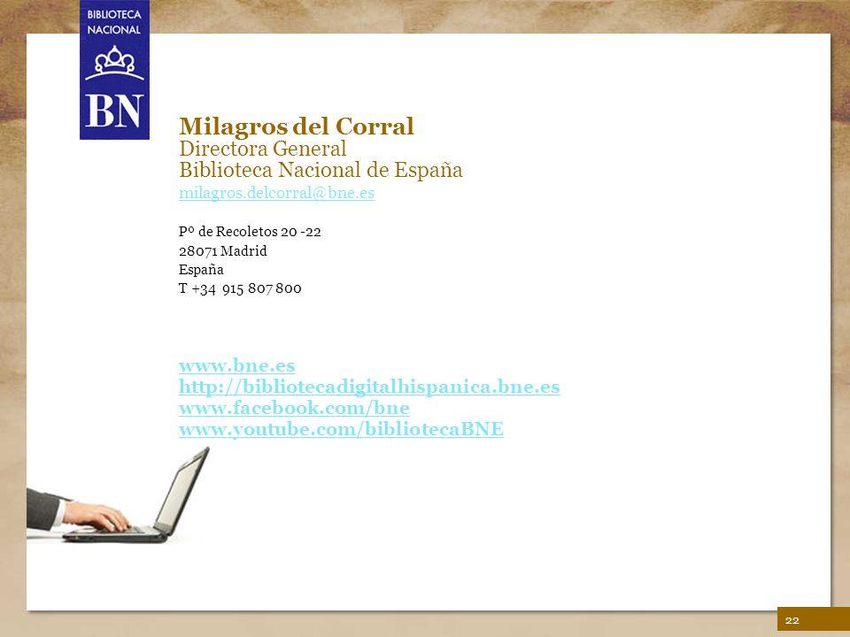 La Biblioteca Digital Hispánica 22 Milagros del Corral Directora General Biblioteca Nacional de España milagros.delcorral@bne.es Pº de Recoletos 20 -2
