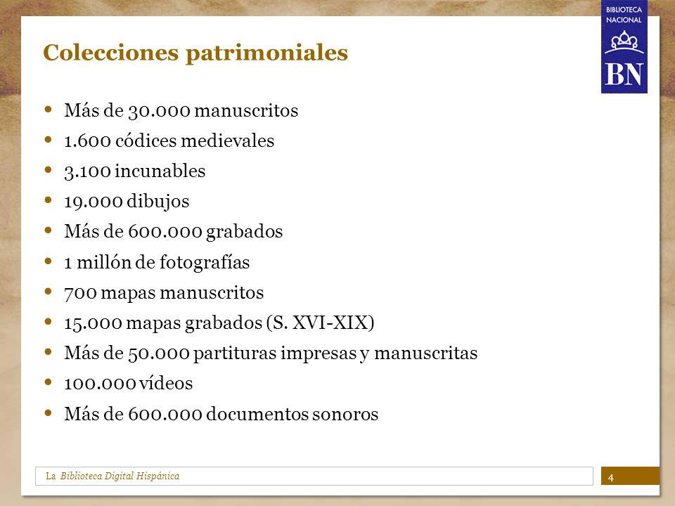 La Biblioteca Digital Hispánica Colecciones patrimoniales Más de 30.000 manuscritos 1.600 códices medievales 3.100 incunables 19.000 dibujos Más de 60