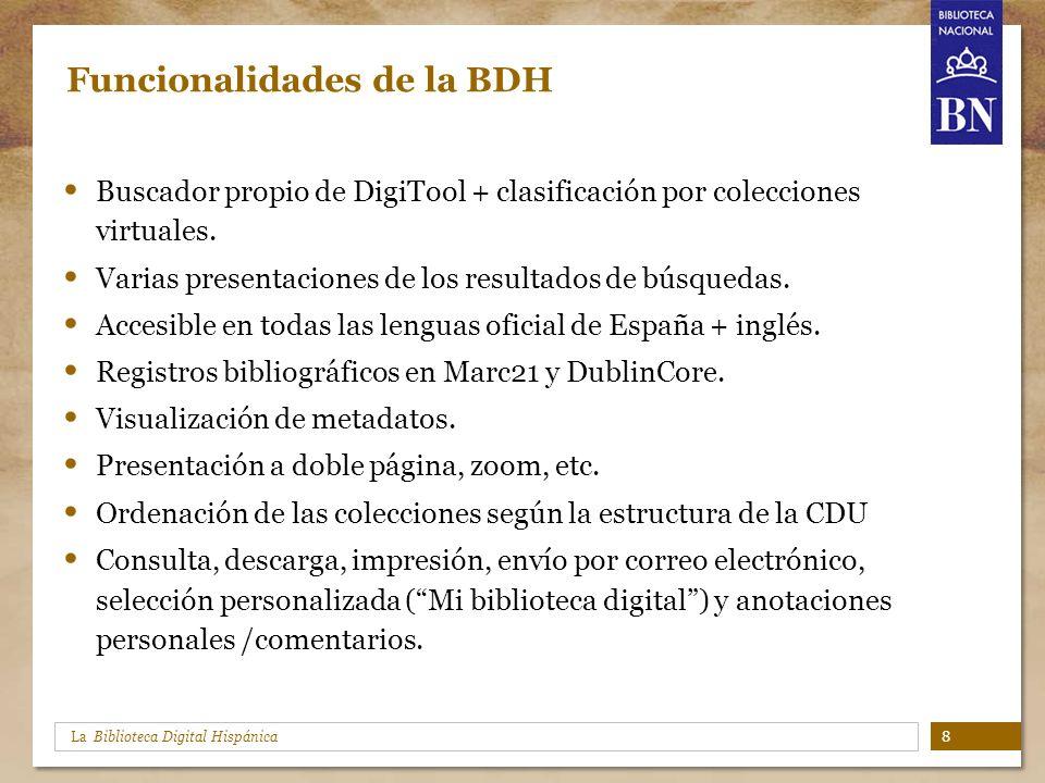 La Biblioteca Digital Hispánica Funcionalidades de la BDH Buscador propio de DigiTool + clasificación por colecciones virtuales. Varias presentaciones