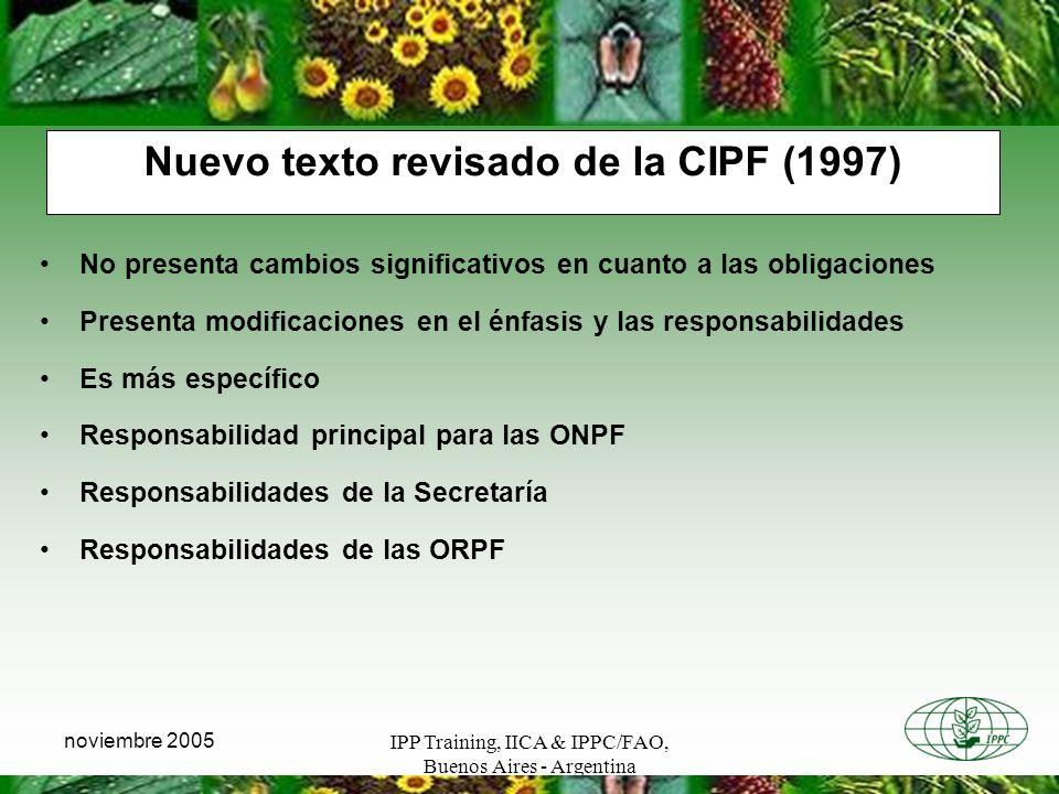 IPP Training, IICA & IPPC/FAO, Buenos Aires - Argentina noviembre 2005 Nuevo texto revisado de la CIPF (1997) No presenta cambios significativos en cu
