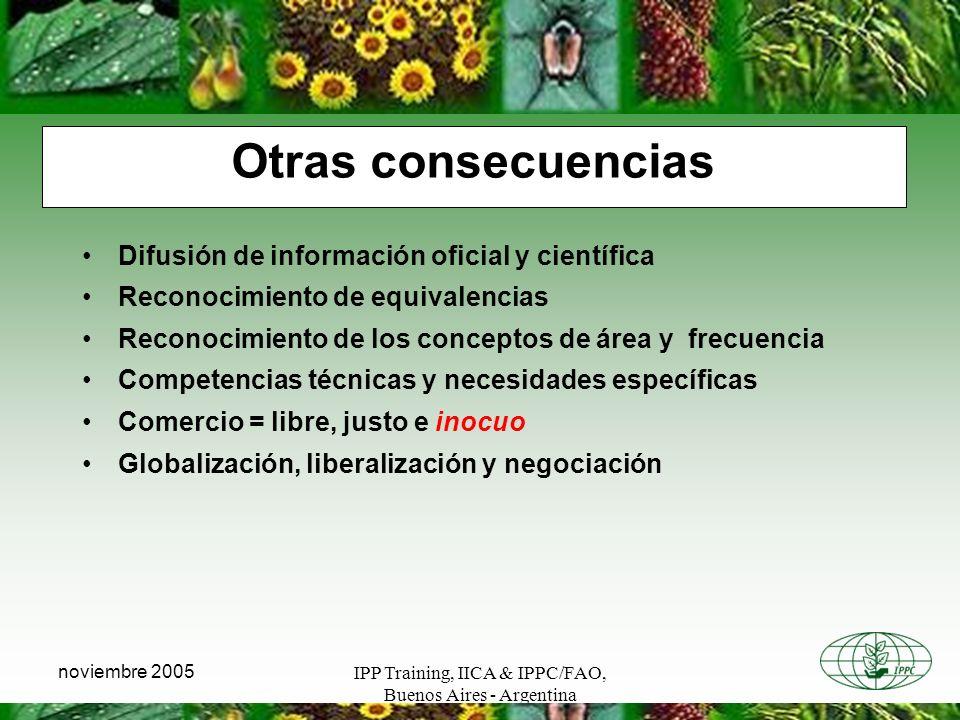 IPP Training, IICA & IPPC/FAO, Buenos Aires - Argentina noviembre 2005 Otras consecuencias Difusión de información oficial y científica Reconocimiento