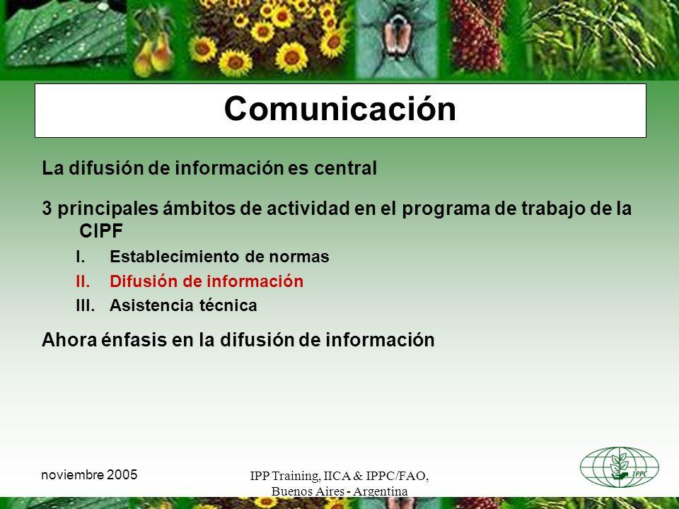 IPP Training, IICA & IPPC/FAO, Buenos Aires - Argentina noviembre 2005 Comunicación La difusión de información es central 3 principales ámbitos de act