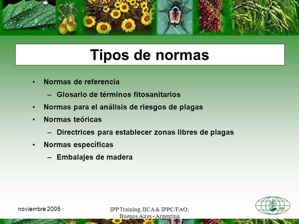 IPP Training, IICA & IPPC/FAO, Buenos Aires - Argentina noviembre 2005 Normas de referencia –Glosario de términos fitosanitarios Normas para el anális