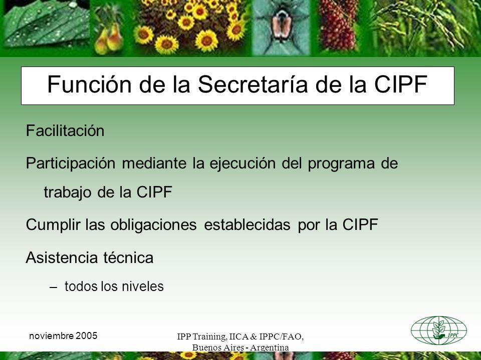 IPP Training, IICA & IPPC/FAO, Buenos Aires - Argentina noviembre 2005 Función de la Secretaría de la CIPF Facilitación Participación mediante la ejec