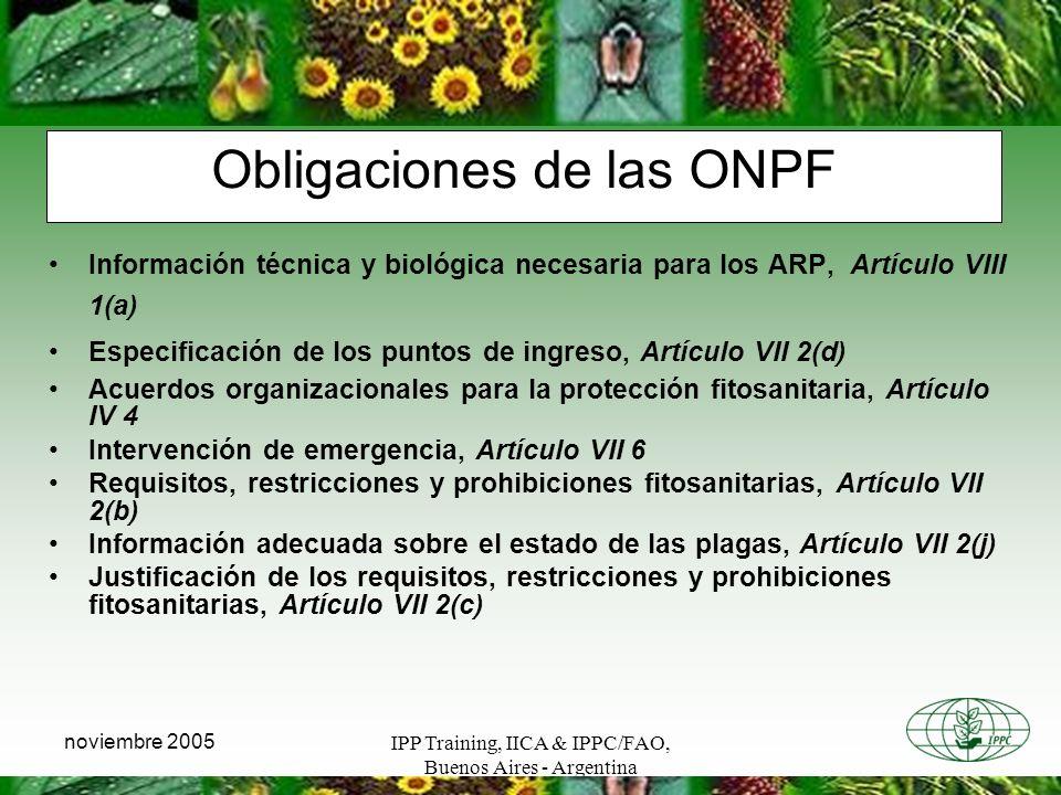 IPP Training, IICA & IPPC/FAO, Buenos Aires - Argentina noviembre 2005 Obligaciones de las ONPF Información técnica y biológica necesaria para los ARP