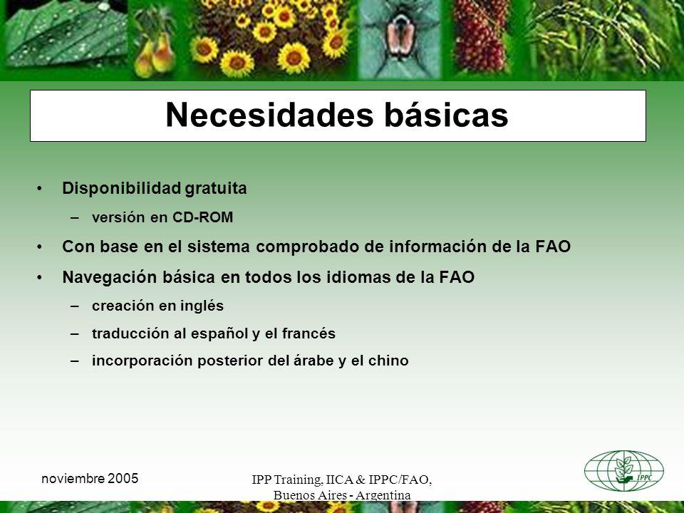 IPP Training, IICA & IPPC/FAO, Buenos Aires - Argentina noviembre 2005 Necesidades básicas Disponibilidad gratuita –versión en CD-ROM Con base en el s