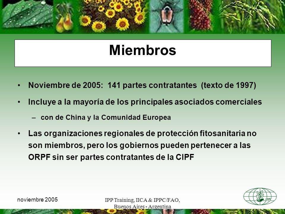 IPP Training, IICA & IPPC/FAO, Buenos Aires - Argentina noviembre 2005 Miembros Noviembre de 2005: 141 partes contratantes (texto de 1997) Incluye a l