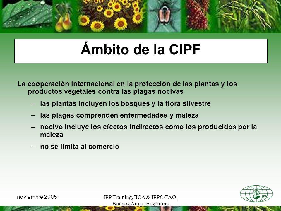 IPP Training, IICA & IPPC/FAO, Buenos Aires - Argentina noviembre 2005 Ámbito de la CIPF La cooperación internacional en la protección de las plantas