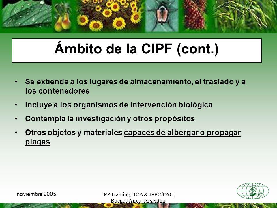 IPP Training, IICA & IPPC/FAO, Buenos Aires - Argentina noviembre 2005 Ámbito de la CIPF (cont.) Se extiende a los lugares de almacenamiento, el trasl